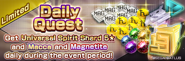 Get Universal Spirit Shards and lots of Magnetite/Macca every day with the Limited Daily Quest!
