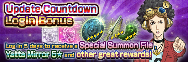 Receive great rewards like a Special Summon File and Yatta Mirror 5★! Update Countdown Login Bonus coming soon!