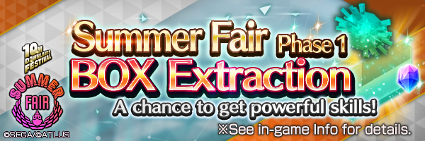 Summer Fair Phase 1 BOX Extraction Incoming! Chance to get great skills like Light Pierce [weak]!