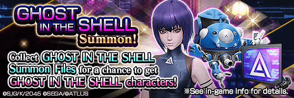 [GHOST IN THE SHELL: SAC_2045] Collect GHOST IN THE SHELL Summon Files for a chance to summon GHOST IN THE SHELL characters!