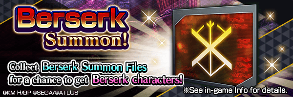 Collect Berserk Summon Files from events for a chance to get Berserk characters!