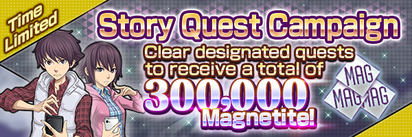 Receive a total of 300,000 Magnetite with the Story Quest Campaign!