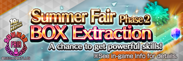 Summer Fair Phase 2 BOX Extraction Incoming! Chance to get great skills like Epitome of Carnage!